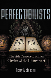 The Perfectibilists: The 18th Century Bavarian Order of the Illuminati