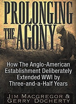 Prolonging the Agony: How The Anglo-American Establishment Deliberately Extended WWI by Three-and-a-Half Years