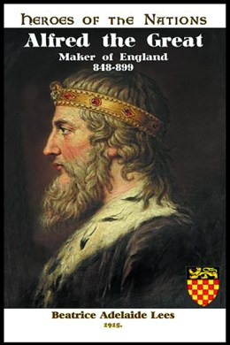 Alfred the Great: Maker of England—848-899 A.D.