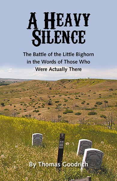 A Heavy Silence: The Battle of the Little Bighorn in the Words of Those Who Were Actually There