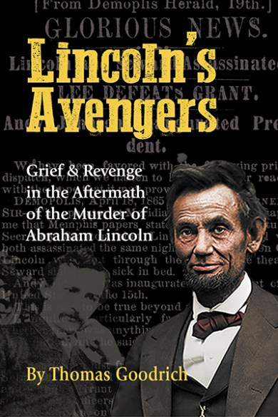 LINCOLN'S AVENGERS: Grief & Revenge in the Aftermath of the Murder of Abraham Lincoln