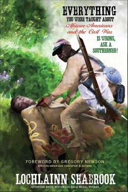 Everything You Were Taught About African-Americans and the Civil War is Wrong, Ask a Southerner!
