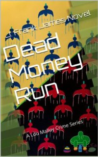 Dead Money Run by J. Frank James