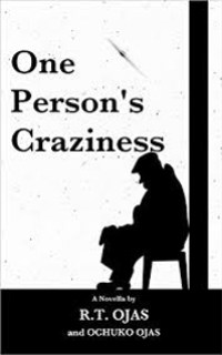 One Person's Craziness by R.T. Ojas
