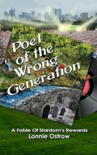 Poet of the Wrong Generation by Lonnie Ostrow
