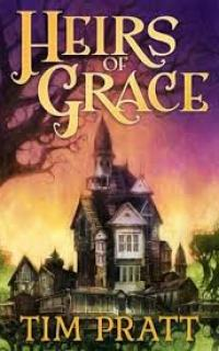 Heirs of Grace by Tim Pratt