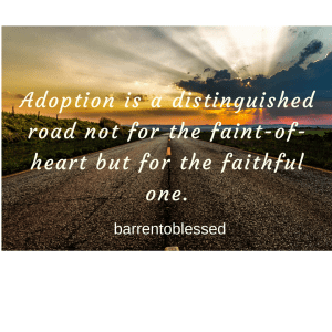 Adoption is a distinguished road not for the faint-of-heart but for the faithful one.