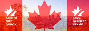 Canada Day flag with maple leaf on background of Montreal city. Red Canadian symbol over buildings of Montreal town with Barrier Free Canada Logo in English on the left, and in French on the right. Image.