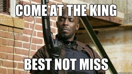 Omar Little meme: Come at the king, you best not miss.