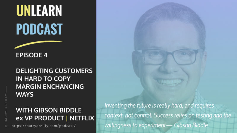 Delighting Customers in Hard-to-copy Margin-enhancing Ways with Gibson Biddle