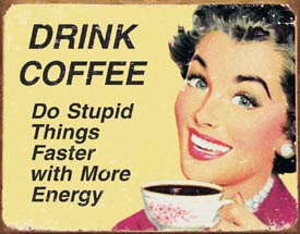 "Ephemera ""Drink Coffee Do Stupid Things Faster Tin Sign"