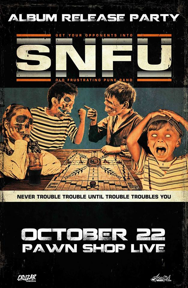 - SNFU - 'Never Trouble Trouble. Until Trouble Troubles You' Album Release w/ Bogue Brigade & Guests