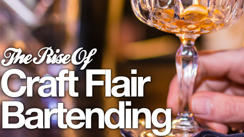 The Rise of Craft Flair Bartending