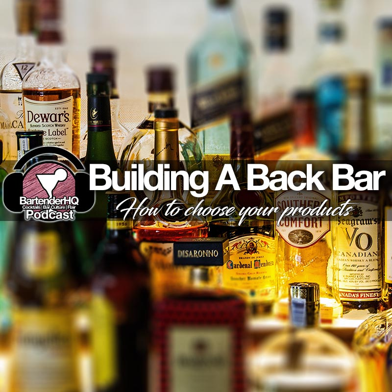 Building Your Back Bar | How to choose your spirits