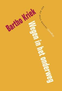 Bartho Kriek, Wegen in het onderweg, gedichten