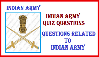 Indian Army Quiz Questions | Questions related to Indian Army