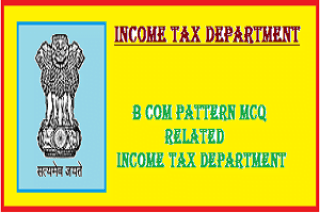 B com Pattern MCQ Related Income Tax Department | Income Tax India