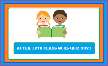 After 12th Class MCQs Quiz 2021 | 12th MCQ Questions and Answers