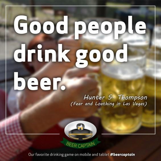 Beer Quote: Good people drink good beer. (Hunter S. Thompson)