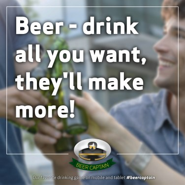 Beer Quote: Beer - drink all you want, they'll make more!