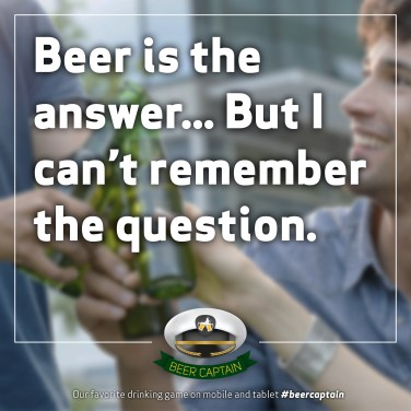 Beer Quote: Beer is the answer... But I can't remember the question...