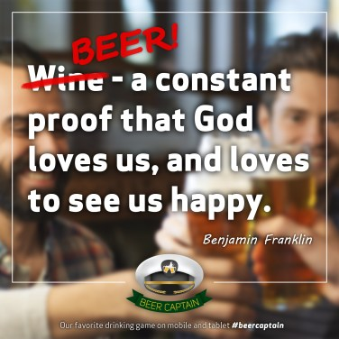 Beer Quote: Wine - a constant proof that God loves us, and loves to see us happy. (Benjamin Franklin)