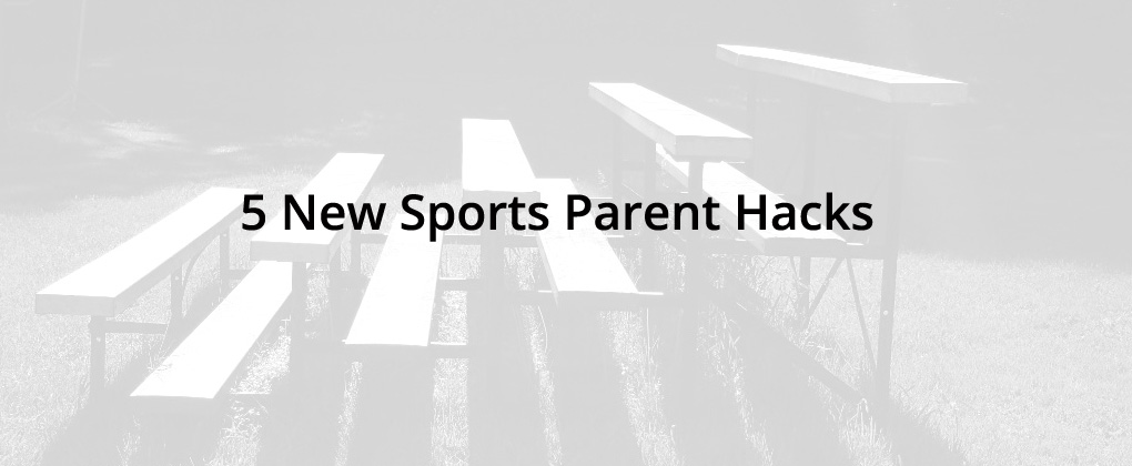 5 New Sports Parent Hacks