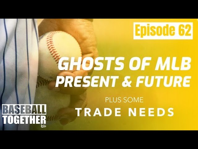 Podcast Episode Sixty-Two: Ghosts of MLB Present & Future