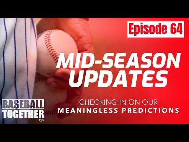 Podcast Episode Sixty-Four: MLB Mid-Season Updates