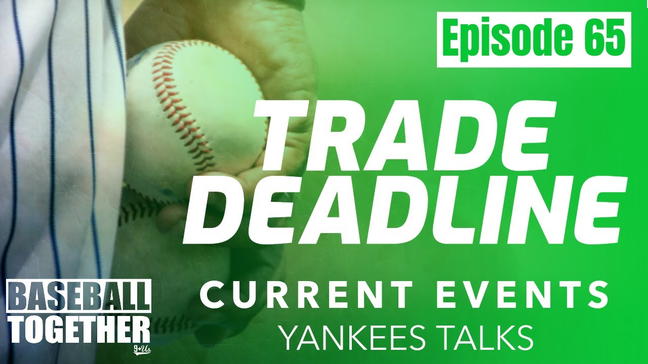 Podcast Episode Sixty-Five: MLB Trade Talks
