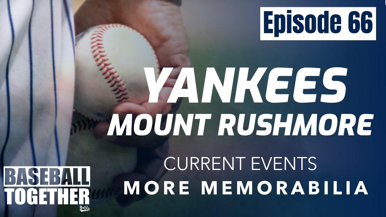 Podcast Episode Sixty-Six: New York Yankees Mt. Rushmore