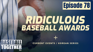 Podcast Episode Seventy-Eight: Ridiculous Baseball Awards