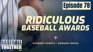Podcast Episode Seventy-Eight: Ridiculous Baseball Awards