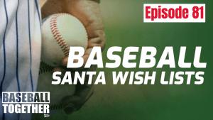 Episode Eighty-One: 2020 Baseball Santa Wish Lists