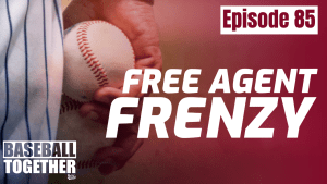 Episode Eighty-Five: MLB Free Agent Frenzy