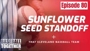 Episode Eighty: Sunflower Seed Standoff
