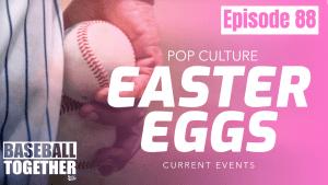Episode Eighty-Eight: Baseball Easter Eggs