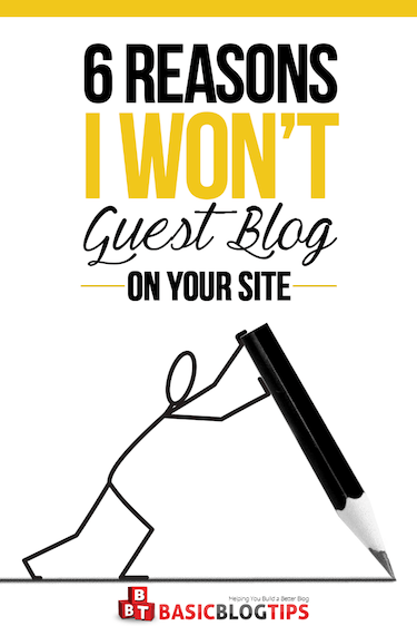 6 Reasons I Wont Guest Blog On Your Site