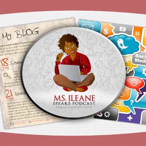 The Ms. Ileane Speaks Podcast