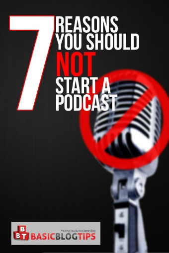 7 Reasons You Should NOT Start a Podcast