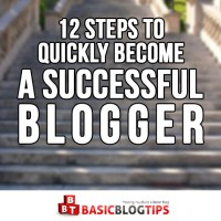 12 Steps You Must Take to Quickly Become a Successful Blogger