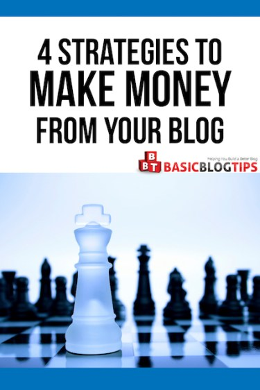 The 4 Strategic Steps to Making Money From Your Blog