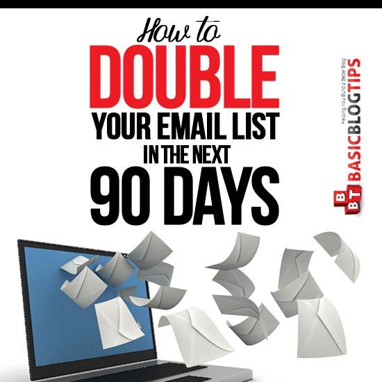 Practically Guarantee Your Email List Will Double in 90 Days