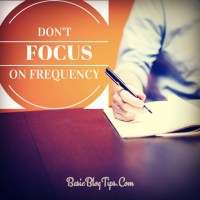 Why You Should NEVER Focus on Blog Post Frequency and What to Do Instead