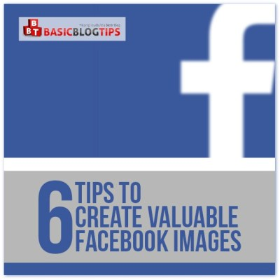 Tips to Create Valuable Facebook Images