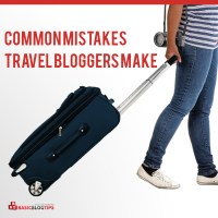 3 Common Travel Blogger Mistakes