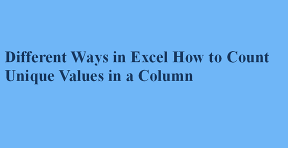 Different Ways in Excel How to Count Unique Values in a Column