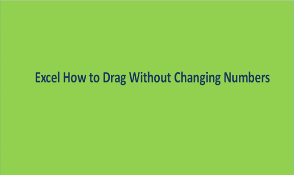 Excel: How to Drag Without Changing Numbers