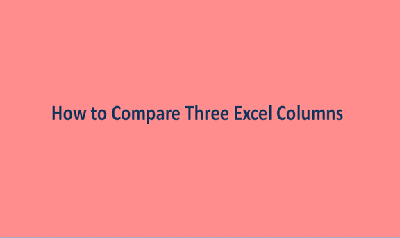 How to Compare Three Excel Columns