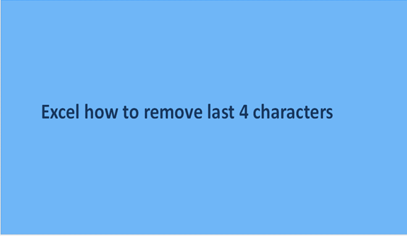 Excel: How to remove last 4 characters